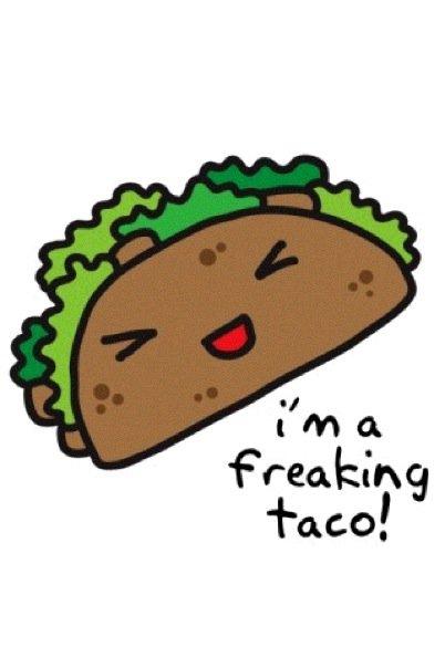 im_a_freaking_taco_by_freakyourmind13